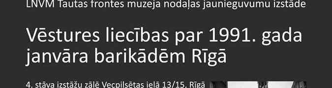 """Tautas frontes muzeja nodaļā izstāde """"Vēstures liecības par 1991. gada janvāra barikādēm Rīgā"""""""